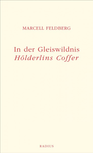 In der Gleiswildnis. Hölderlins Coffer